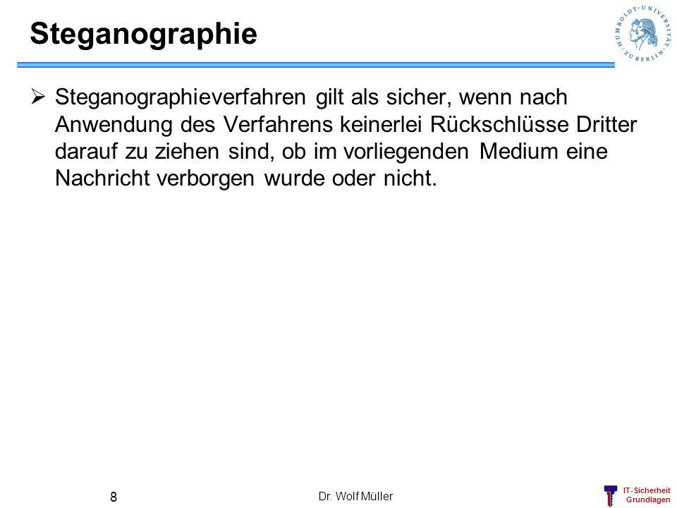 IT-Sicherheit Grundlagen Dr. Wolf Müller 8 Steganographie Steganographieverfahren gilt als sicher, wenn nach Anwendung des Verfahrens keinerlei Rücksc