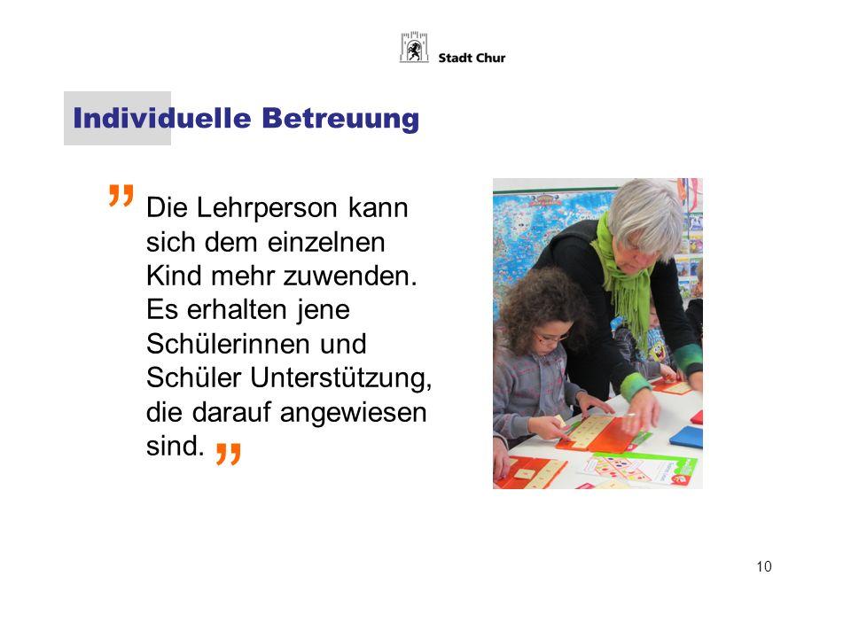 Individuelle Betreuung Die Lehrperson kann sich dem einzelnen Kind mehr zuwenden.