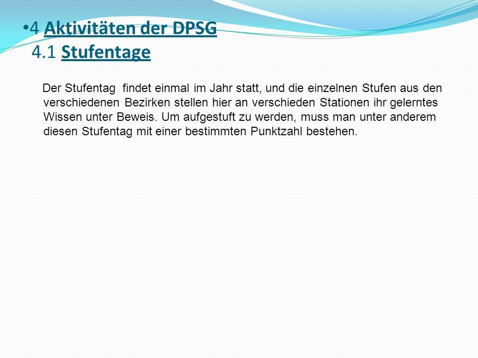 4 Aktivitäten der DPSG 4.1 Stufentage Der Stufentag findet einmal im Jahr statt, und die einzelnen Stufen aus den verschiedenen Bezirken stellen hier