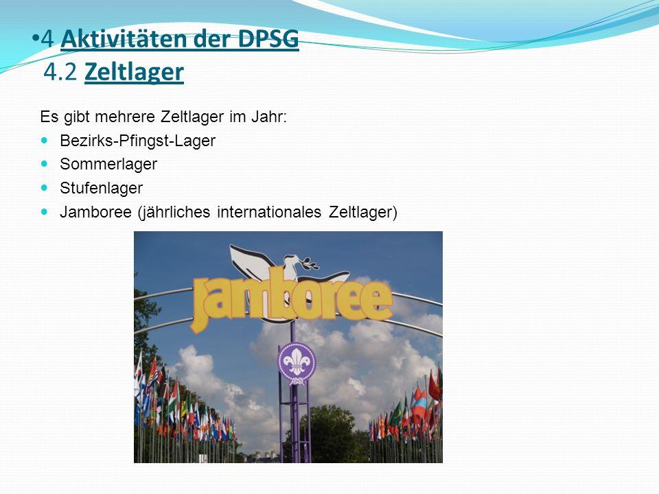 4 Aktivitäten der DPSG 4.2 Zeltlager Es gibt mehrere Zeltlager im Jahr: Bezirks-Pfingst-Lager Sommerlager Stufenlager Jamboree (jährliches internationales Zeltlager)