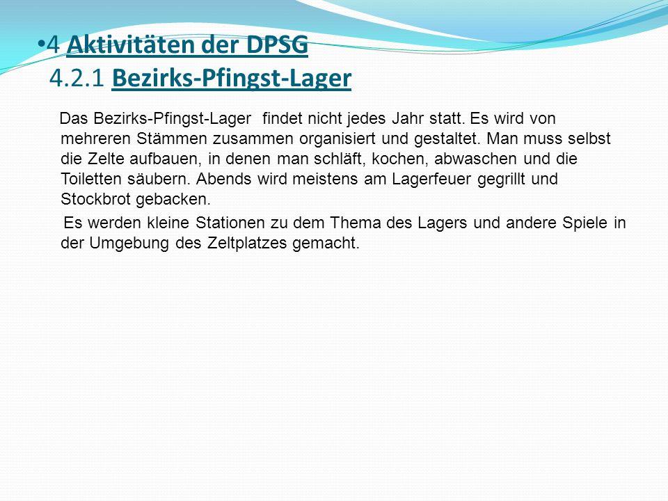 4 Aktivitäten der DPSG 4.2.1 Bezirks-Pfingst-Lager Das Bezirks-Pfingst-Lager findet nicht jedes Jahr statt. Es wird von mehreren Stämmen zusammen orga