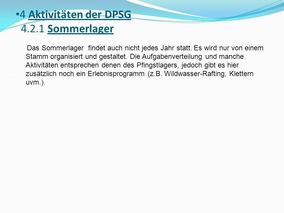 4 Aktivitäten der DPSG 4.2.1 Sommerlager Das Sommerlager findet auch nicht jedes Jahr statt. Es wird nur von einem Stamm organisiert und gestaltet. Di