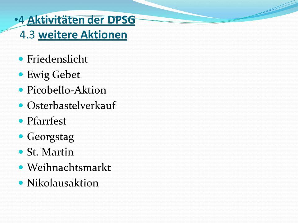 4 Aktivitäten der DPSG 4.3 weitere Aktionen Friedenslicht Ewig Gebet Picobello-Aktion Osterbastelverkauf Pfarrfest Georgstag St. Martin Weihnachtsmark