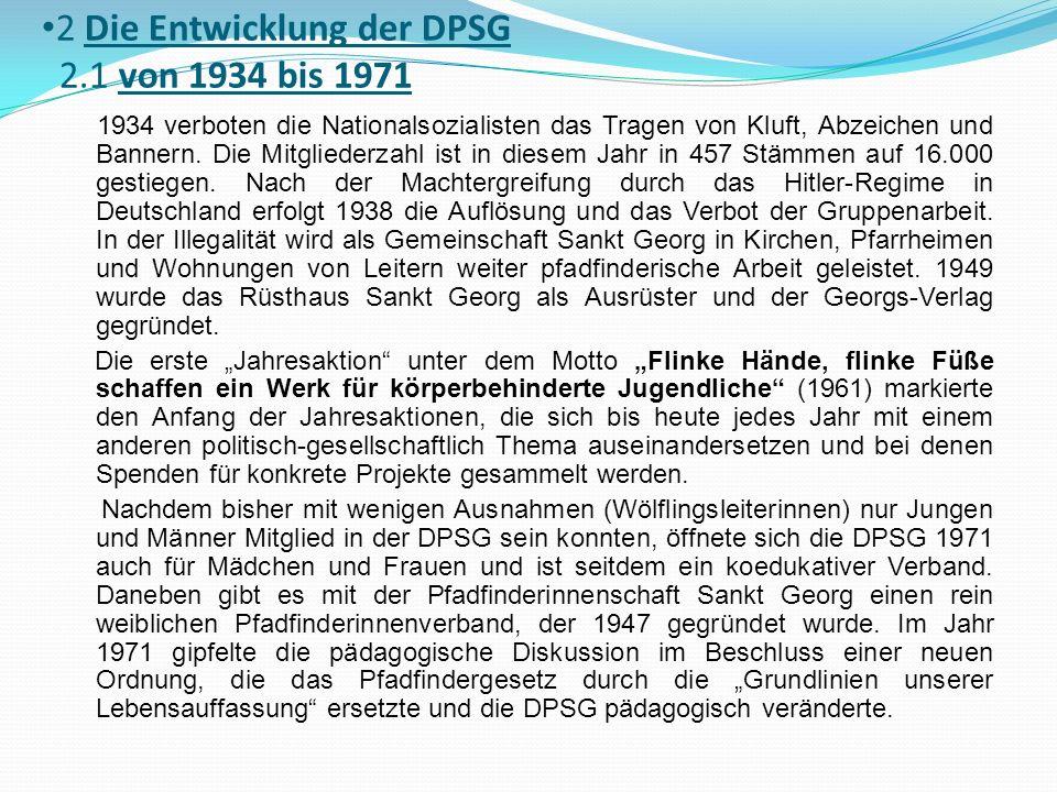 2 Die Entwicklung der DPSG 2.1 von 1934 bis 1971 1934 verboten die Nationalsozialisten das Tragen von Kluft, Abzeichen und Bannern. Die Mitgliederzahl