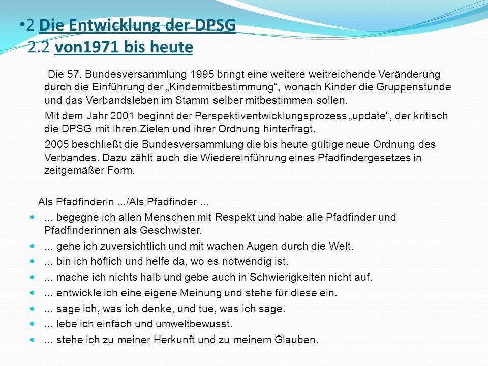 2 Die Entwicklung der DPSG 2.2 von1971 bis heute Die 57. Bundesversammlung 1995 bringt eine weitere weitreichende Veränderung durch die Einführung der