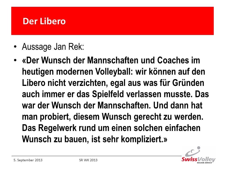 Der Libero Aussage Jan Rek: «Der Wunsch der Mannschaften und Coaches im heutigen modernen Volleyball: wir können auf den Libero nicht verzichten, egal