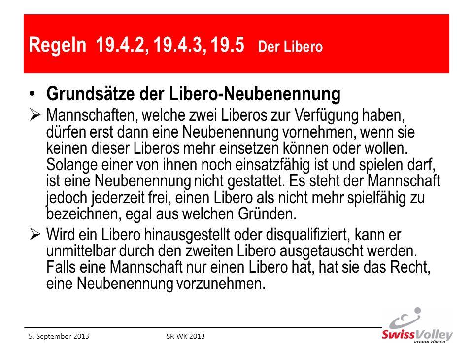 Regeln 19.4.2, 19.4.3, 19.5 Der Libero Grundsätze der Libero-Neubenennung Mannschaften, welche zwei Liberos zur Verfügung haben, dürfen erst dann eine