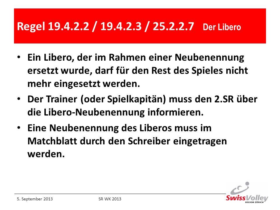 Regel 19.4.2.2 / 19.4.2.3 / 25.2.2.7 Der Libero Ein Libero, der im Rahmen einer Neubenennung ersetzt wurde, darf für den Rest des Spieles nicht mehr e