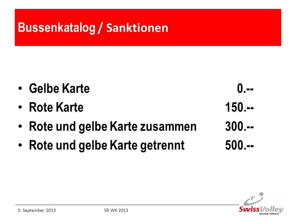 Bussenkatalog / Sanktionen Gelbe Karte 0.-- Rote Karte150.-- Rote und gelbe Karte zusammen300.-- Rote und gelbe Karte getrennt500.-- 5. September 2013
