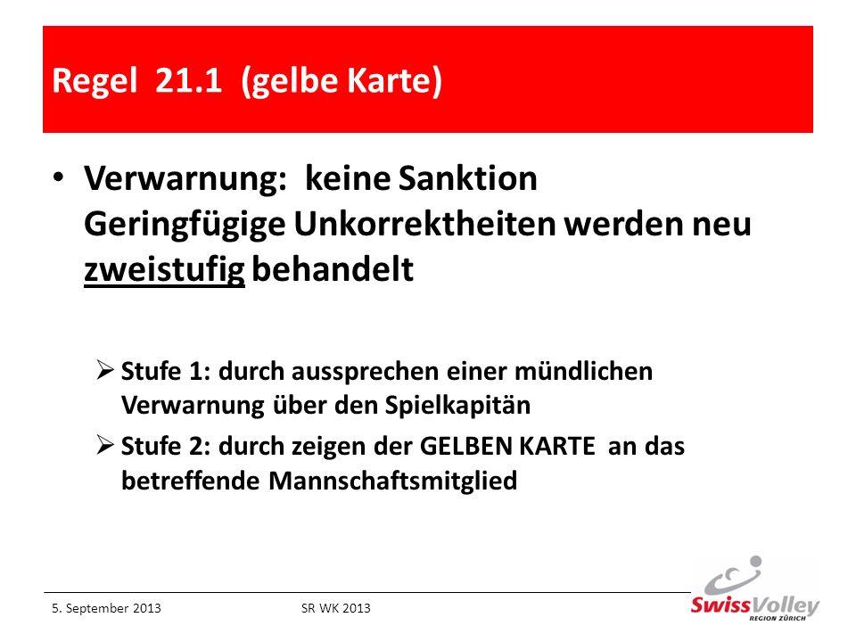 Regel 21.1 (gelbe Karte) Verwarnung: keine Sanktion Geringfügige Unkorrektheiten werden neu zweistufig behandelt Stufe 1: durch aussprechen einer münd