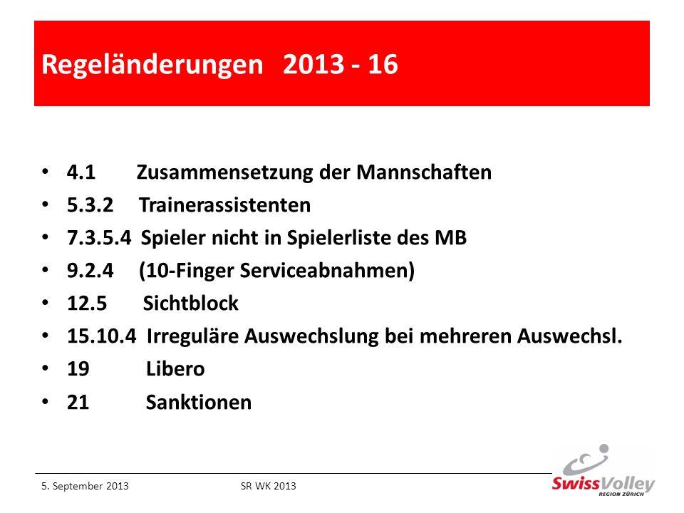Regeländerungen 2013 - 16 4.1 Zusammensetzung der Mannschaften 5.3.2 Trainerassistenten 7.3.5.4 Spieler nicht in Spielerliste des MB 9.2.4 (10-Finger