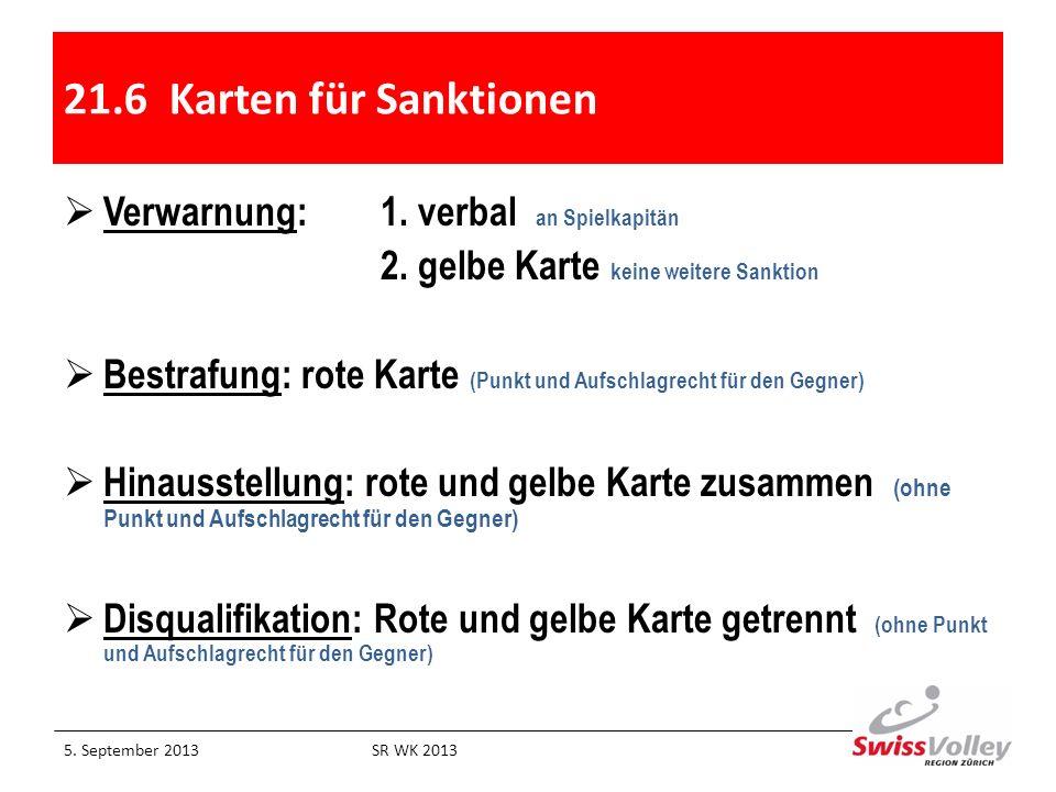 21.6 Karten für Sanktionen Verwarnung:1. verbal an Spielkapitän 2. gelbe Karte keine weitere Sanktion Bestrafung: rote Karte (Punkt und Aufschlagrecht