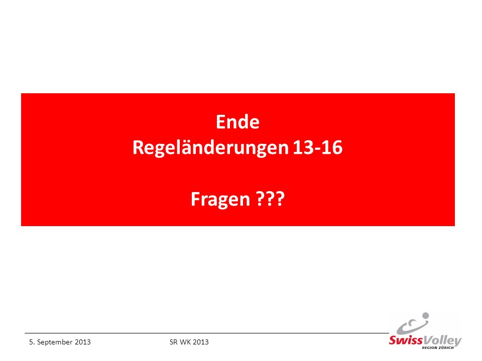 Ende Regeländerungen 13-16 Fragen ??? 5. September 2013SR WK 2013