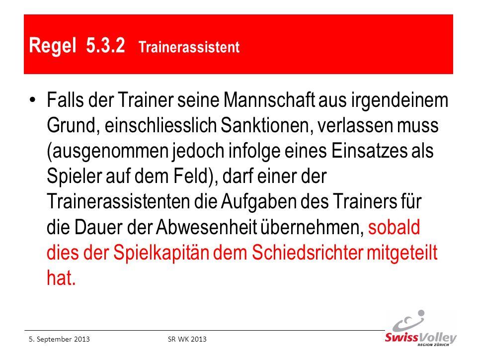 Regel 5.3.2 Trainerassistent Falls der Trainer seine Mannschaft aus irgendeinem Grund, einschliesslich Sanktionen, verlassen muss (ausgenommen jedoch