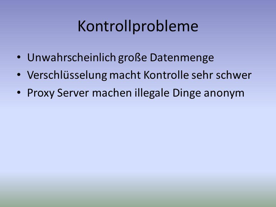 Kontrollprobleme Unwahrscheinlich große Datenmenge Verschlüsselung macht Kontrolle sehr schwer Proxy Server machen illegale Dinge anonym