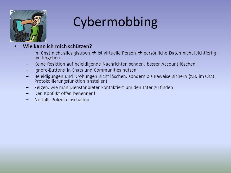 Cybermobbing Wie kann ich mich schützen? – Im Chat nicht alles glauben ist virtuelle Person persönliche Daten nicht leichtfertig weitergeben – Keine R