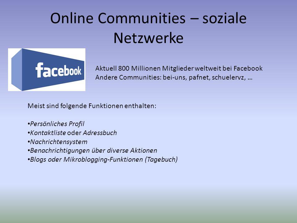 Online Communities – soziale Netzwerke Aktuell 800 Millionen Mitglieder weltweit bei Facebook Andere Communities: bei-uns, pafnet, schuelervz, … Meist