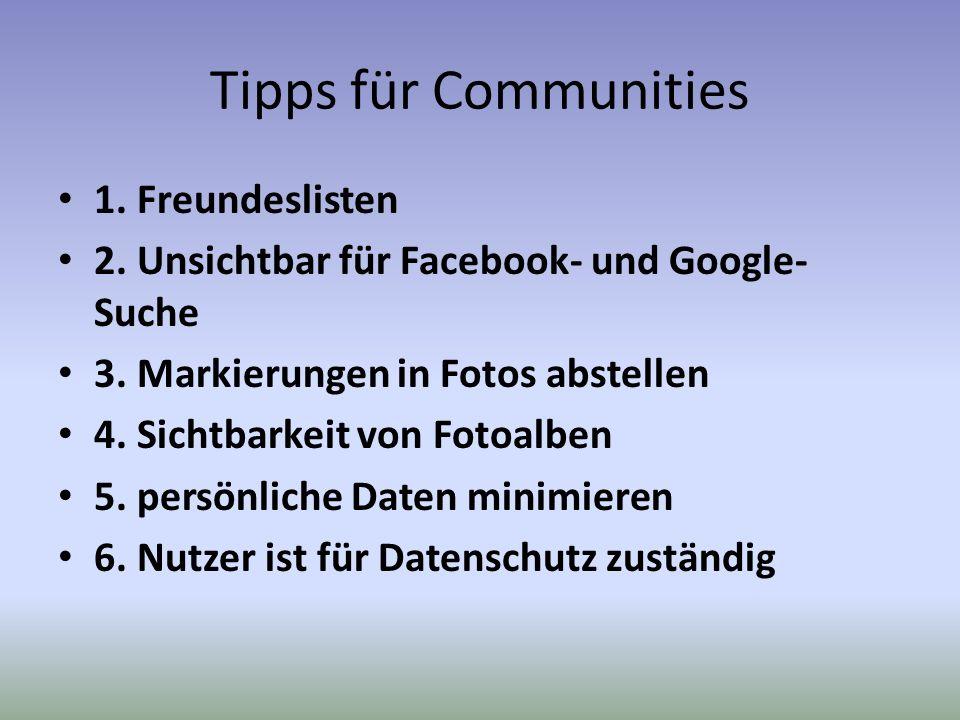 Tipps für Communities 1. Freundeslisten 2. Unsichtbar für Facebook- und Google- Suche 3. Markierungen in Fotos abstellen 4. Sichtbarkeit von Fotoalben