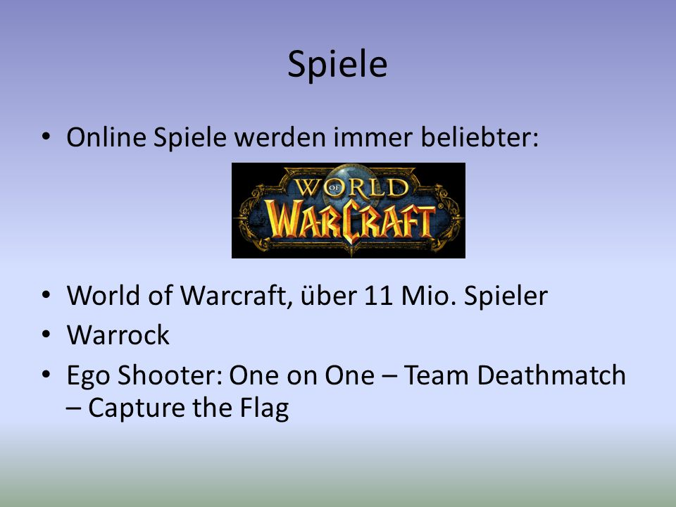 Spiele Online Spiele werden immer beliebter: World of Warcraft, über 11 Mio. Spieler Warrock Ego Shooter: One on One – Team Deathmatch – Capture the F