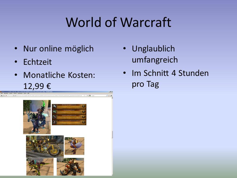 World of Warcraft Nur online möglich Echtzeit Monatliche Kosten: 12,99 Unglaublich umfangreich Im Schnitt 4 Stunden pro Tag