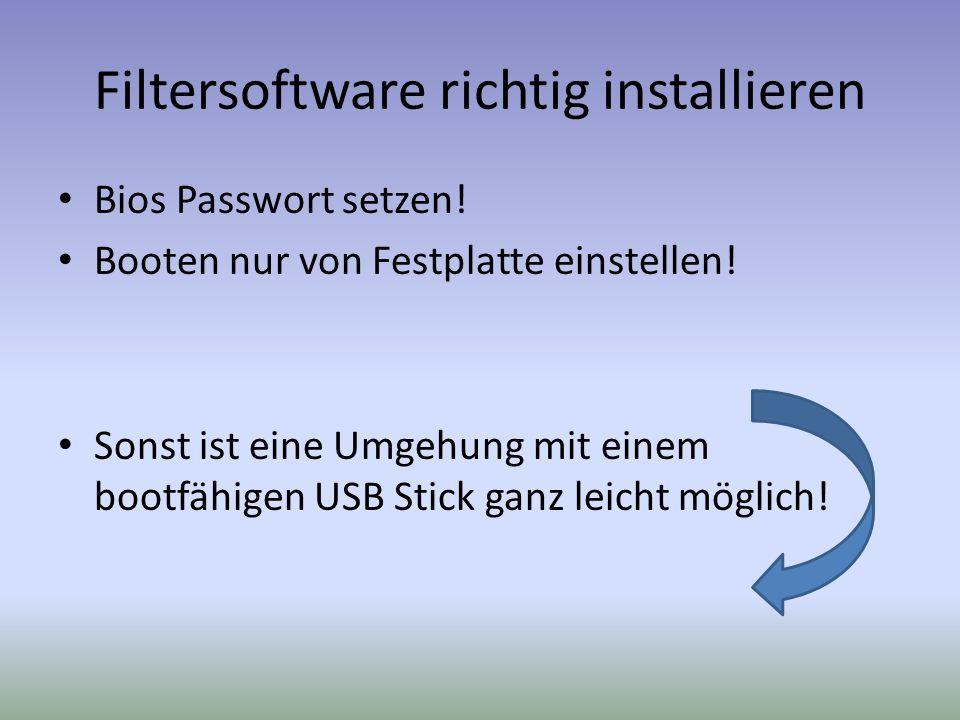 Filtersoftware richtig installieren Bios Passwort setzen! Booten nur von Festplatte einstellen! Sonst ist eine Umgehung mit einem bootfähigen USB Stic
