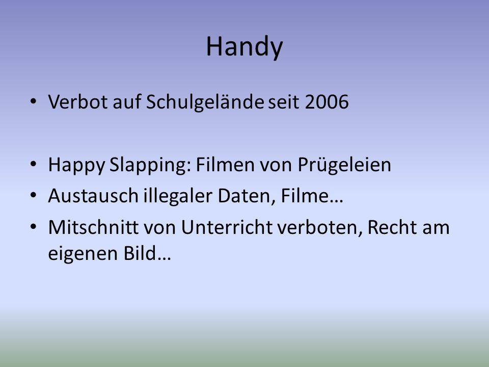 Handy Verbot auf Schulgelände seit 2006 Happy Slapping: Filmen von Prügeleien Austausch illegaler Daten, Filme… Mitschnitt von Unterricht verboten, Re