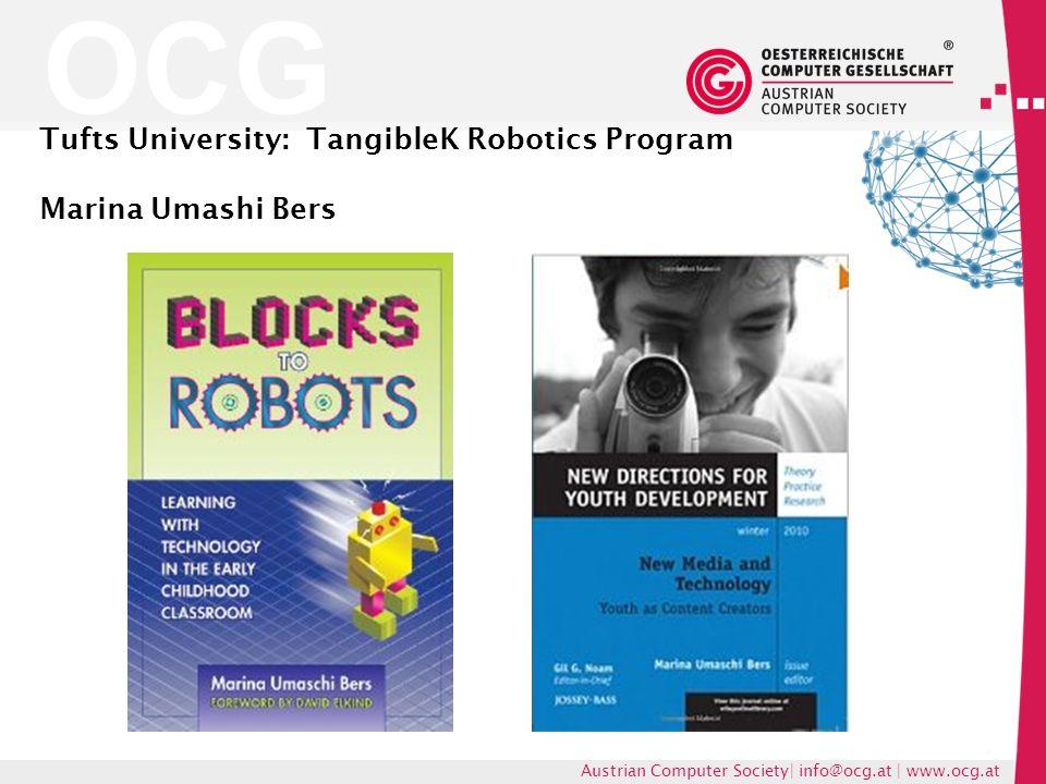 OCG Austrian Computer Society| info@ocg.at | www.ocg.at Tufts University: TangibleK Robotics Program Marina Umashi Bers
