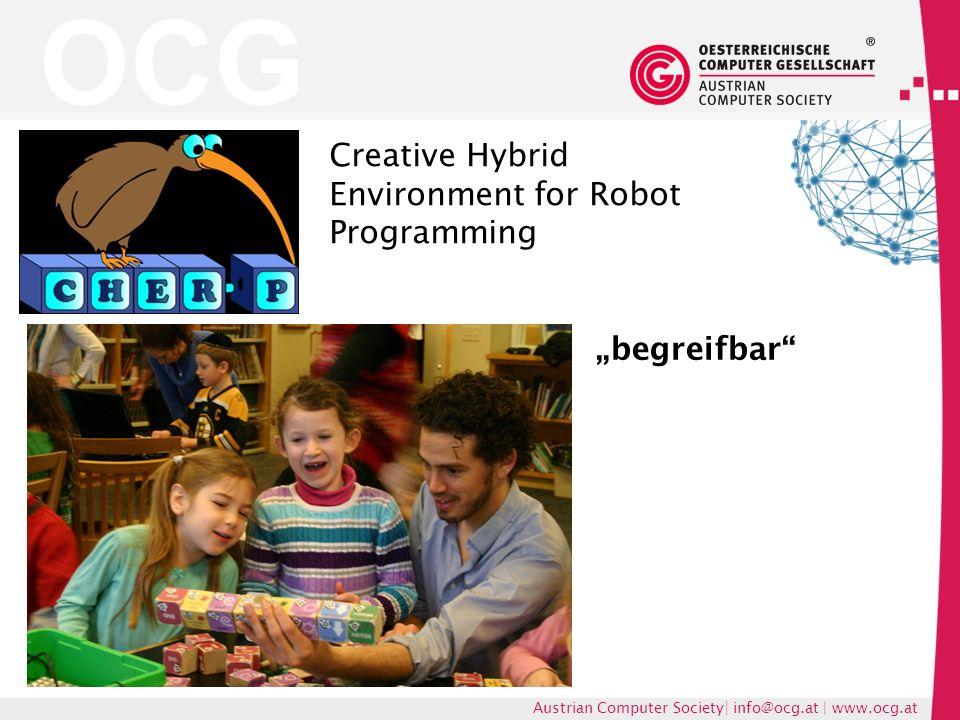 OCG Austrian Computer Society| info@ocg.at | www.ocg.at Creative Hybrid Environment for Robot Programming begreifbar