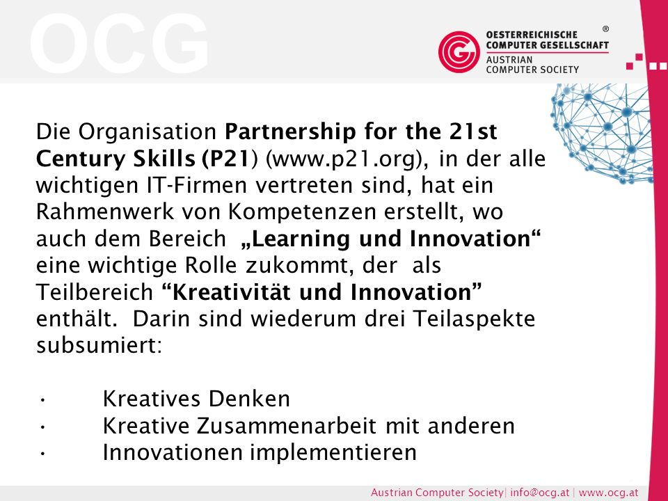 OCG Austrian Computer Society| info@ocg.at | www.ocg.at Die Organisation Partnership for the 21st Century Skills (P21) (www.p21.org), in der alle wich