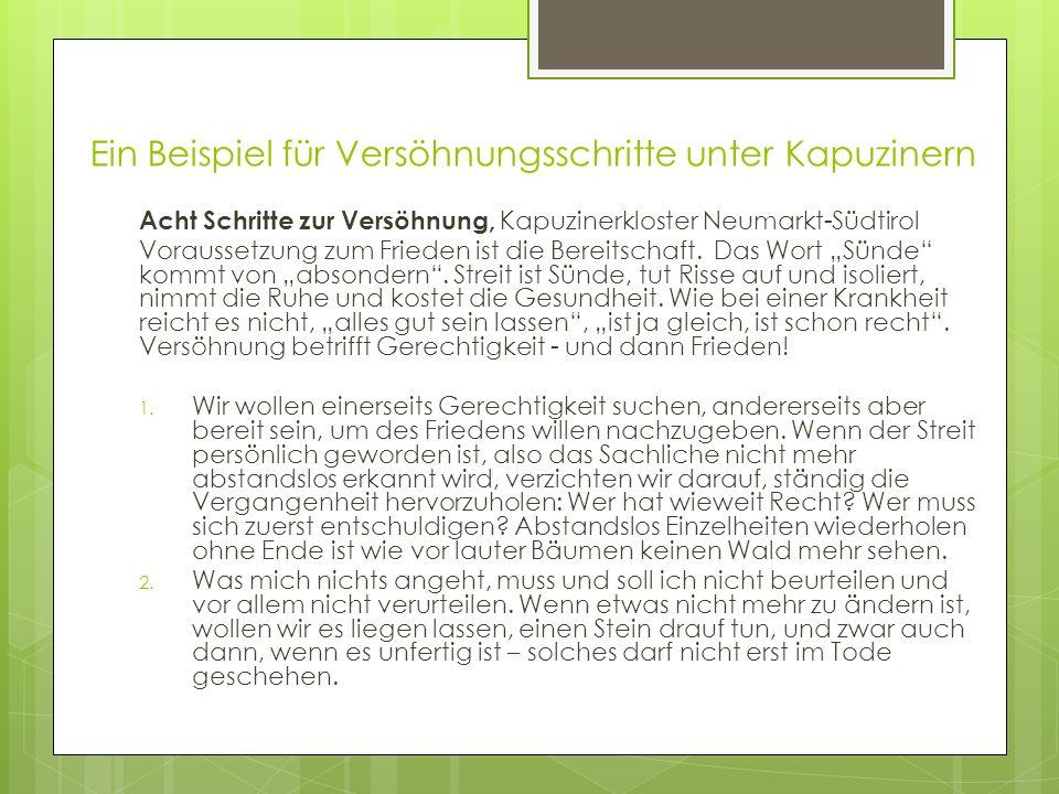 Ein Beispiel für Versöhnungsschritte unter Kapuzinern Acht Schritte zur Versöhnung, Kapuzinerkloster Neumarkt-Südtirol Voraussetzung zum Frieden ist d