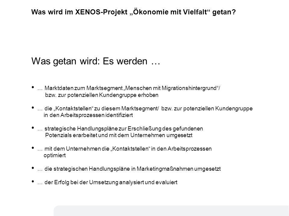 4 Was wird im XENOS-Projekt Ökonomie mit Vielfalt getan? Was getan wird: Es werden … … Marktdaten zum Marktsegment Menschen mit Migrationshintergrund/