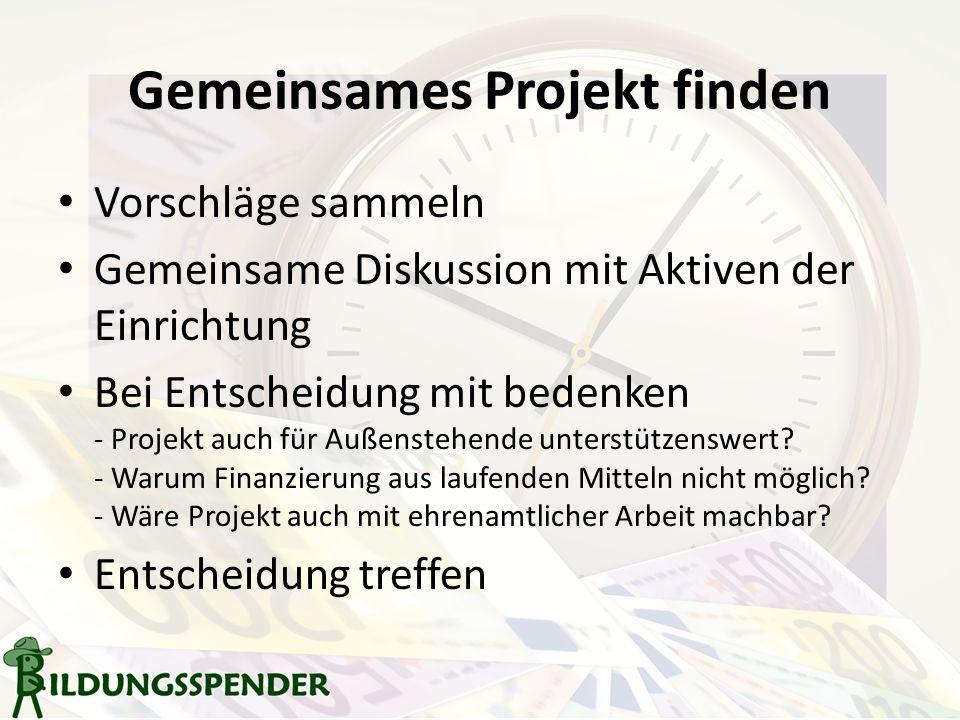 Gemeinsames Projekt finden Vorschläge sammeln Gemeinsame Diskussion mit Aktiven der Einrichtung Bei Entscheidung mit bedenken - Projekt auch für Außenstehende unterstützenswert.