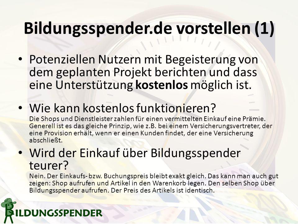 Bildungsspender.de vorstellen (1) Potenziellen Nutzern mit Begeisterung von dem geplanten Projekt berichten und dass eine Unterstützung kostenlos möglich ist.