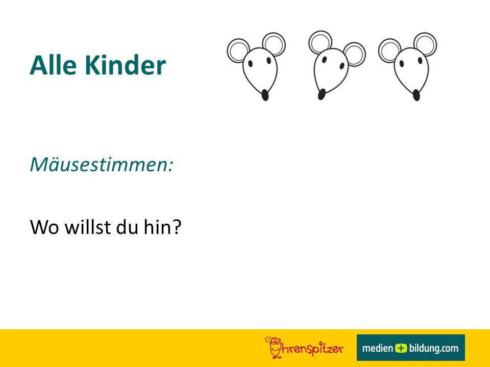 Alle Kinder Mäusestimmen: Wo willst du hin?