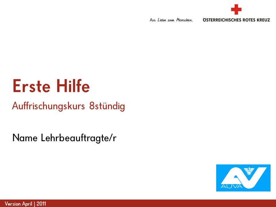 www.roteskreuz.at Version April | 2011 Name Lehrbeauftragte/r Erste Hilfe Auffrischungskurs 8stündig