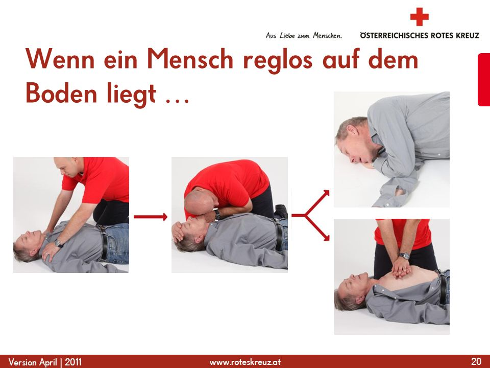 www.roteskreuz.at Version April | 2011 Wenn ein Mensch reglos auf dem Boden liegt … 20