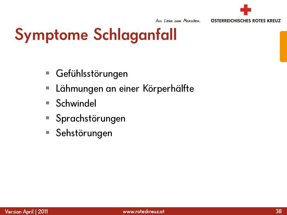www.roteskreuz.at Version April | 2011 Symptome Schlaganfall Gefühlsstörungen Lähmungen an einer Körperhälfte Schwindel Sprachstörungen Sehstörungen 38