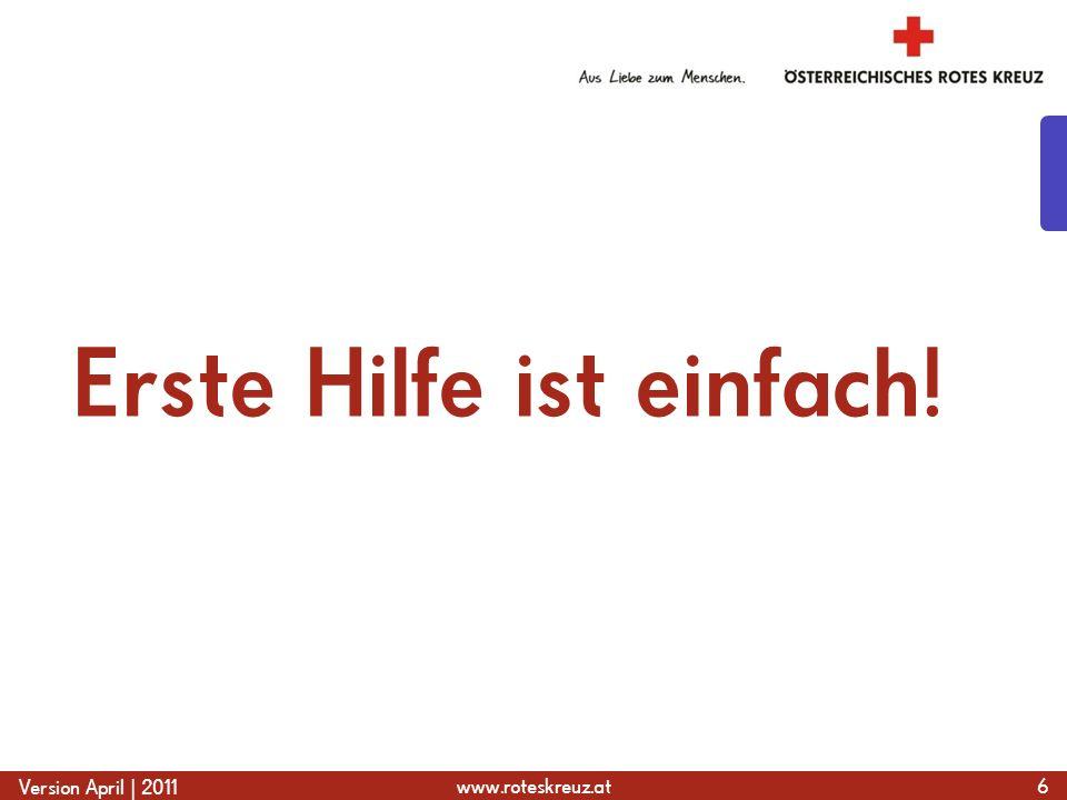 www.roteskreuz.at Version April | 2011 Erste Hilfe ist einfach! 6