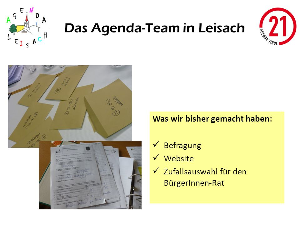 Das Agenda-Team in Leisach Was wir bisher gemacht haben: Befragung Website Zufallsauswahl für den BürgerInnen-Rat