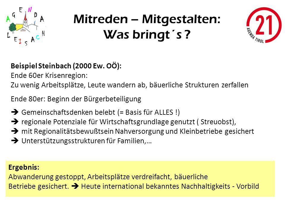 Mitreden – Mitgestalten: Was bringt´s ? Beispiel Steinbach (2000 Ew. OÖ): Ende 60er Krisenregion: Zu wenig Arbeitsplätze, Leute wandern ab, bäuerliche