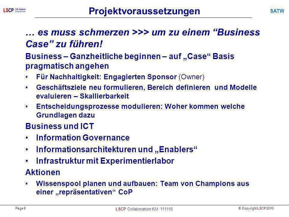 © Copyright LSCP 2010 SATW Projektvoraussetzungen … es muss schmerzen >>> um zu einem Business Case zu führen! Business – Ganzheitliche beginnen – auf