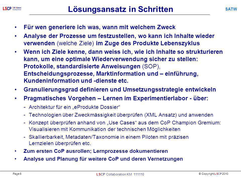 © Copyright LSCP 2010 SATW Lösungsansatz in Schritten Für wen generiere ich was, wann mit welchem Zweck Analyse der Prozesse um festzustellen, wo kann