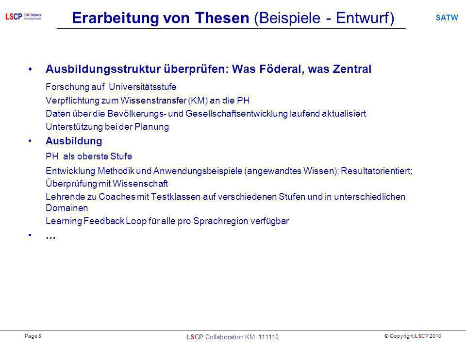 © Copyright LSCP 2010 SATW Erarbeitung von Thesen (Beispiele - Entwurf) Ausbildungsstruktur überprüfen: Was Föderal, was Zentral Forschung auf Univers