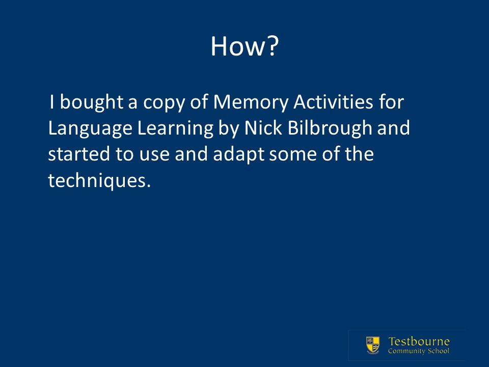 How? I bought a copy of Memory Activities for Language Learning by Nick Bilbrough and started to use and adapt some of the techniques.