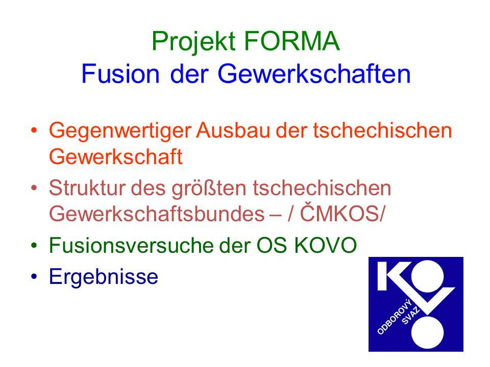 Projekt FORMA Fusion der Gewerkschaften Gegenwertiger Ausbau der tschechischen Gewerkschaft Struktur des größten tschechischen Gewerkschaftsbundes – /