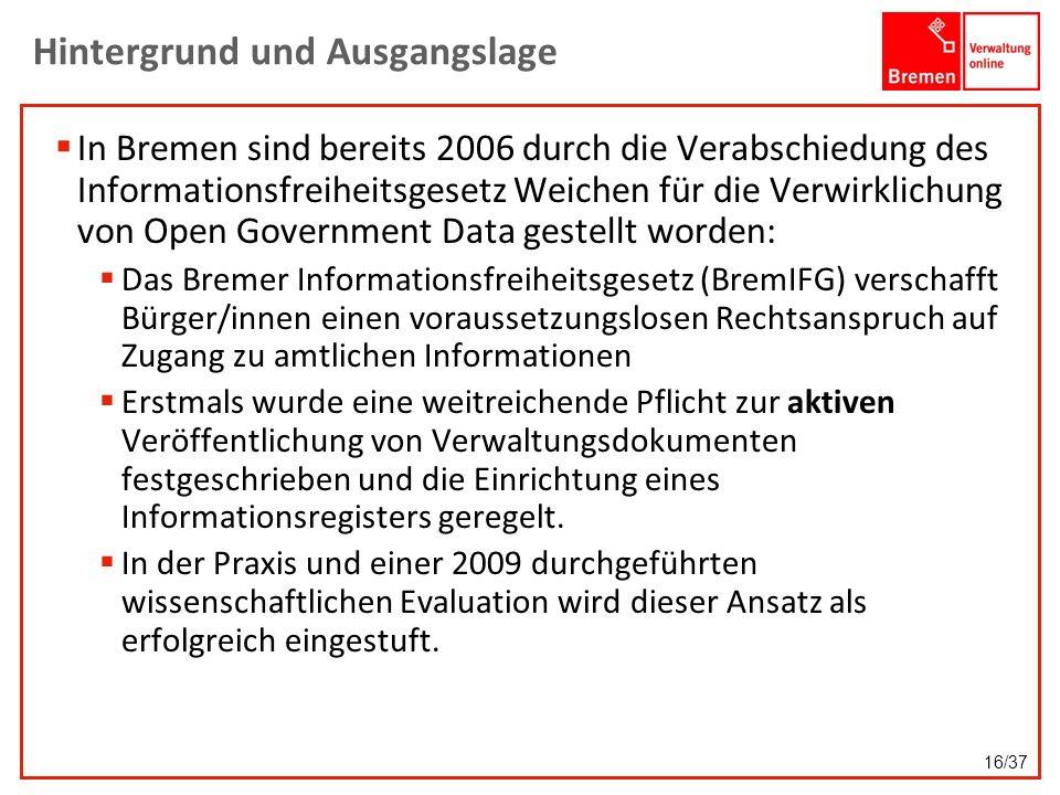 Hintergrund und Ausgangslage In Bremen sind bereits 2006 durch die Verabschiedung des Informationsfreiheitsgesetz Weichen für die Verwirklichung von O