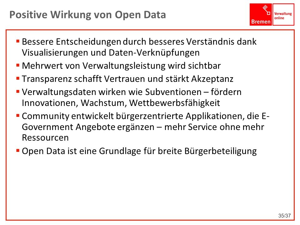Positive Wirkung von Open Data Bessere Entscheidungen durch besseres Verständnis dank Visualisierungen und Daten-Verknüpfungen Mehrwert von Verwaltung