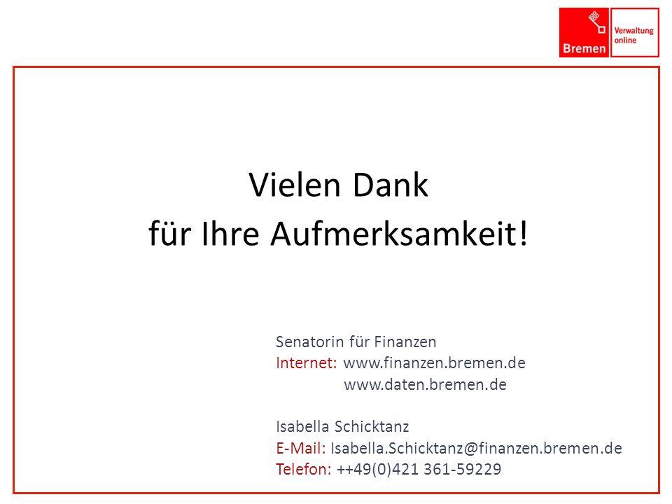 Vielen Dank für Ihre Aufmerksamkeit! Senatorin für Finanzen Internet: www.finanzen.bremen.de www.daten.bremen.de Isabella Schicktanz E-Mail: Isabella.
