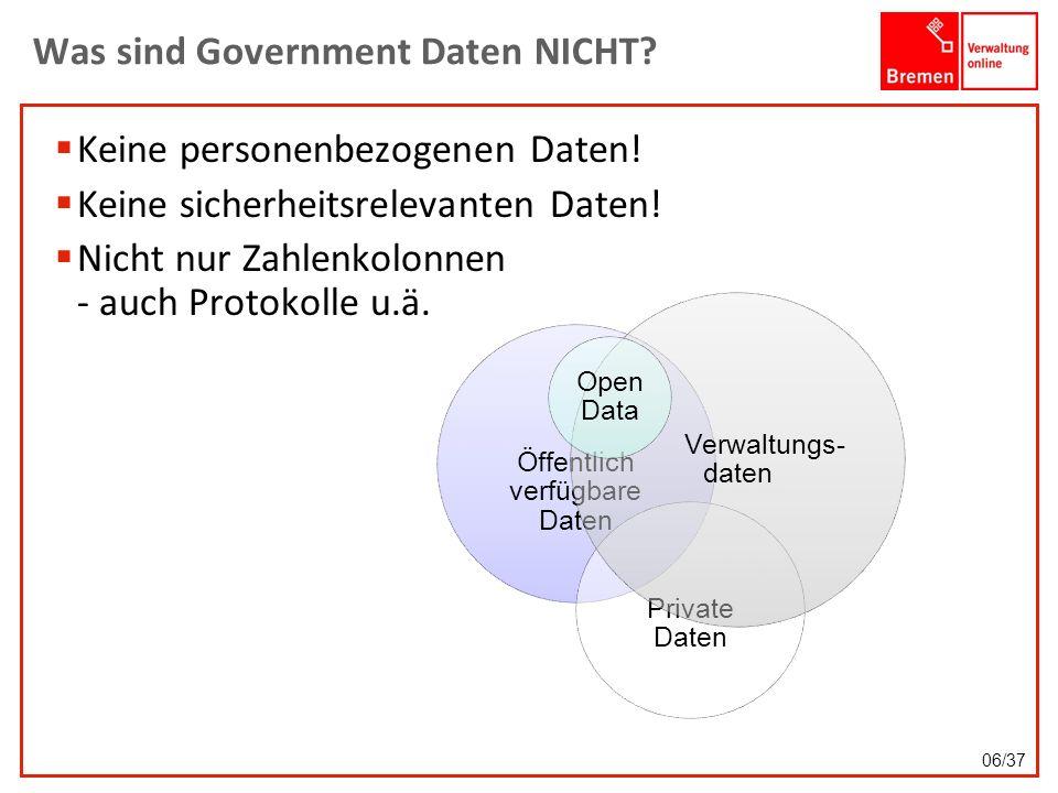 Was sind Government Daten NICHT? Keine personenbezogenen Daten! Keine sicherheitsrelevanten Daten! Nicht nur Zahlenkolonnen - auch Protokolle u.ä. Öff