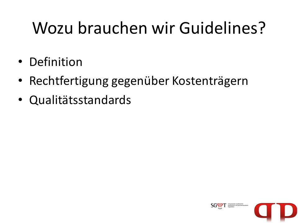 Wozu brauchen wir Guidelines? Definition Rechtfertigung gegenüber Kostenträgern Qualitätsstandards